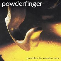 Powderfinger Parables For Wooden Ears